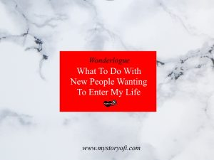 what-to-do-with-new-people-wanting-to-enter-my-life-wonderlogue