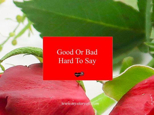 good-bad-hard-say