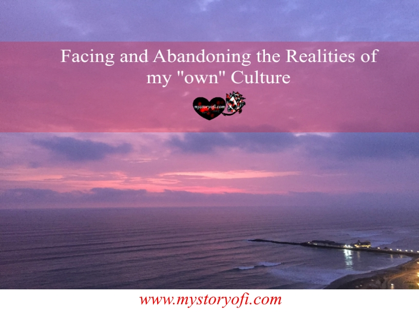 Facing and Abandoning the Realities of my ''own'' Culture