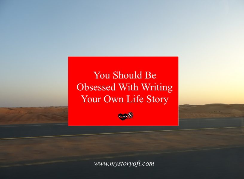 You Should Be Obsessed With Writing Your Own Life Story