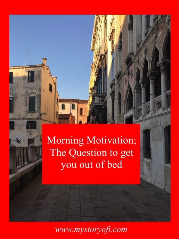 Morning Motivation the question to get you out of bed