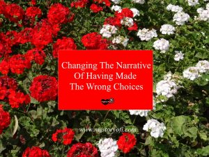 Changing The Narrative Of Having Made The Wrong Choices