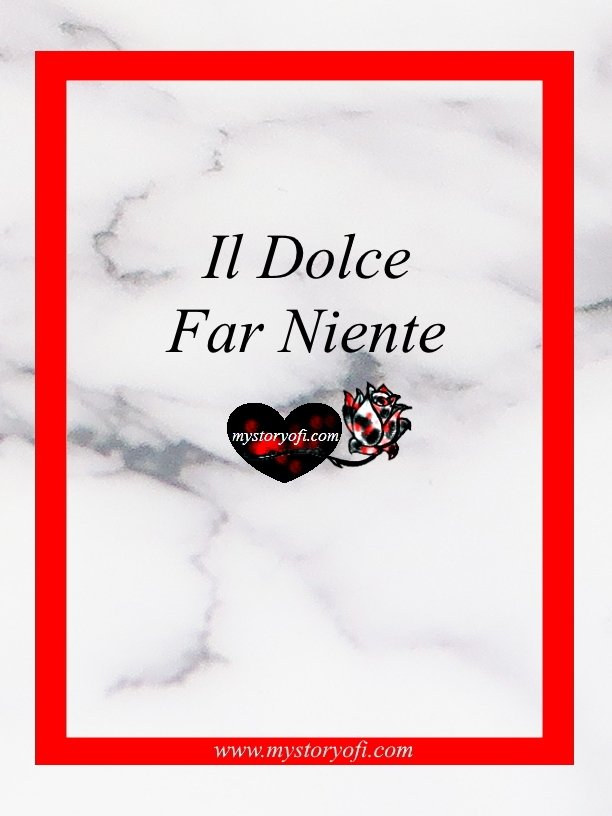 il-dolce-far-niente-sweetness-of-doing-nothing