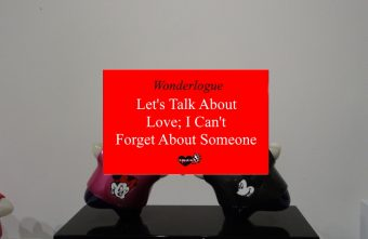 I can't forget about someone; let's talk love