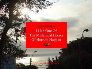 having a millenial horror of horrors happen