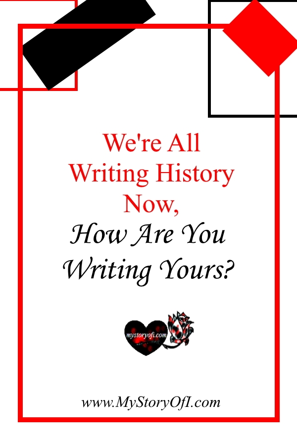 We're all writing history. But how are you writing the story of your life?