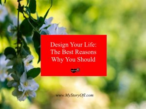 Design Your Life - The Best Reasons Why You Should