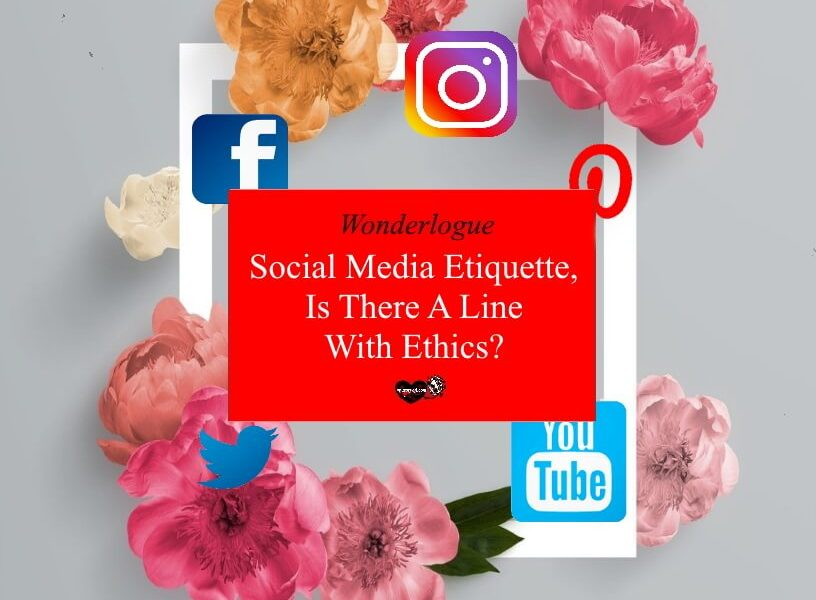 Social Media Etiquette, Is There A Line With Ethics